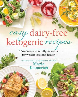 Image for Easy Dairy-Free Ketogenic Recipes: Family Favorites Made Low-Carb and Healthy