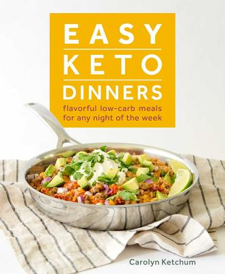 Image for Easy Keto Dinners: Flavorful Low-Carb Meals for Any Night of the Week