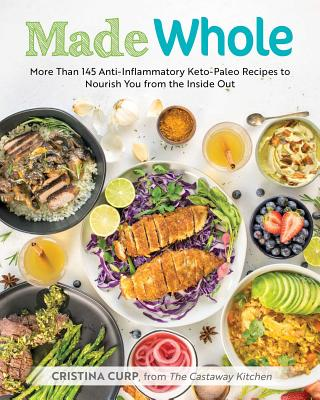 Image for Made Whole: More Than 145 Anti-lnflammatory Keto-Paleo Recipes to Nourish You from the Inside Out