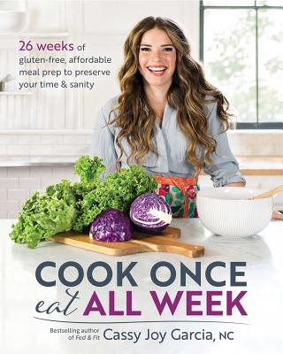 Image for Cook Once, Eat All Week: 26 Weeks of Gluten-Free, Affordable  Meal Prep to Preserve Your Time & Sanity