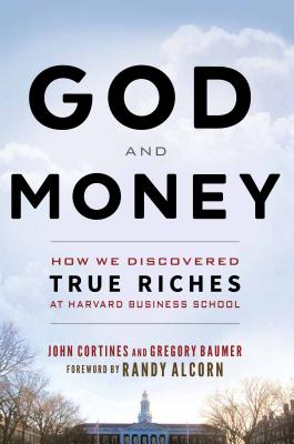 Image for God and Money: How We Discovered True Riches at Harvard Business School by Gregory Baumer and John Cortines - Paperback