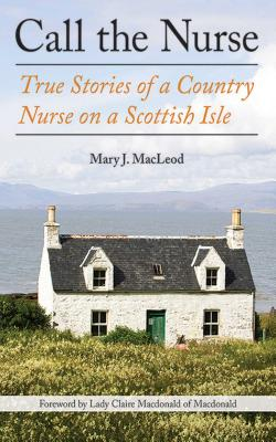 Image for Call the Nurse: True Stories of a Country Nurse on a Scottish Isle (The Country Nurse Series, Book One) (1)
