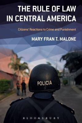 The Rule of Law In Central America: Citizens' Reactions to Crime and Punishment, Malone, Mary Fran T.