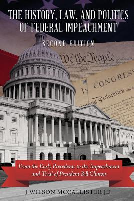 Image for The History, Law, and Politics of Federal Impeachment, Second Edition