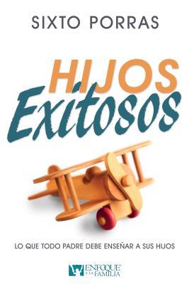 Image for Hijos Exitosos: Lo que todo padre debe enseñar a sus hijos (Spanish Edition)
