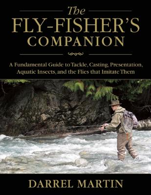 Image for The Fly-Fisher's Companion: A Fundamental Guide to Tackle, Casting, Presentation, Aquatic Insects, and the Flies that Imitate Them