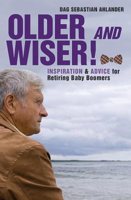 Older and Wiser: Inspiration and Advice for Retiring Baby Boomers, Ahlander, Dag Sebastian