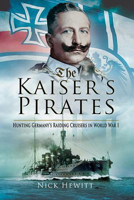 Image for The Kaiser's Pirates: Hunting Germany's Raiding Cruisers in World War I