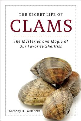 Image for The Secret Life of Clams: The Mysteries and Magic of Our Favorite Shellfish