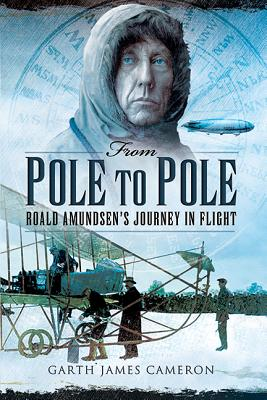 Image for From Pole to Pole: Roald Amundsen?s Journey in Flight