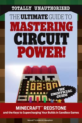 The Ultimate Guide to Mastering Circuit Power!: Minecraft®™ Redstone and the Keys to Supercharging Your Builds in Sandbox Games, Triumph Books