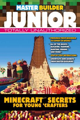 Master Builder Junior: Minecraft �� Secrets for Young Crafters, Triumph Books