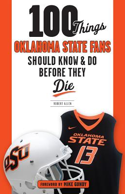 Image for 100 Things Oklahoma State Fans Should Know & Do Before They Die (100 Things...Fans Should Know)