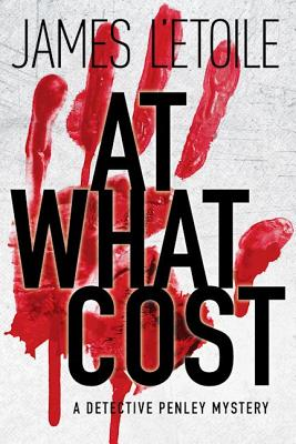 At What Cost: A Detective Penley Mystery, L'Etoile, James