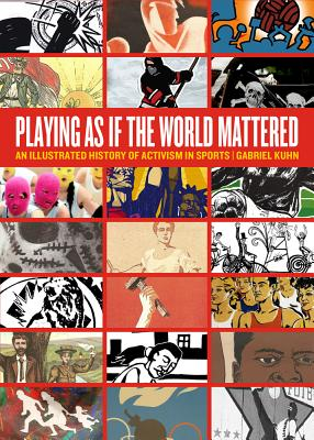 Image for Playing as if the World Mattered: An Illustrated History of Activism in Sports