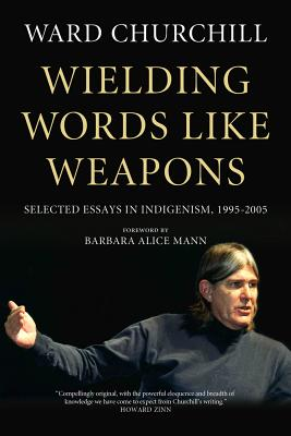 Image for Wielding Words Like Weapons: Selected Essays in Indigenism, 1995?2005