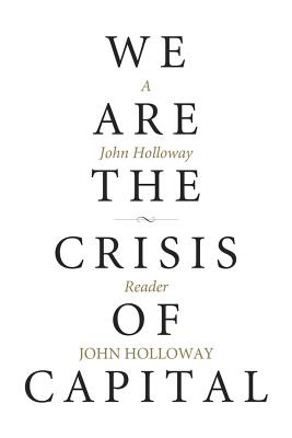 Image for We Are the Crisis of Capital: A John Holloway Reader (KAIROS)