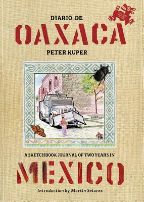 Diario de Oaxaca: A Sketchbook Journal of Two Years in Mexico, Kuper, Peter