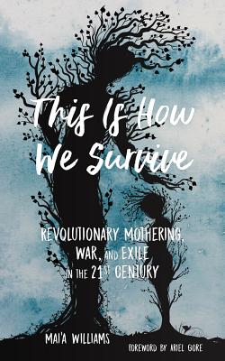 Image for This Is How We Survive: Revolutionary Mothering, War, and Exile in the 21st Century