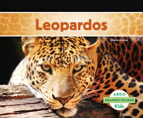 Leopardos (Grandes felinos / Big Cats) (Spanish Edition), Archer, Claire