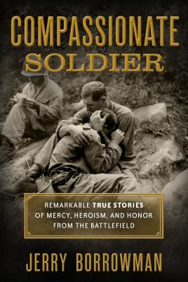 Image for Compassionate Soldier: Remarkable True Stories of Mercy, Heroism, and Honor from the Battlefield