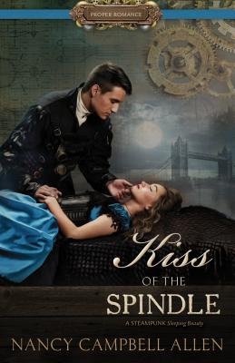 Image for Kiss of the Spindle [Proper Romance Steampunk]