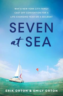 Image for Seven at Sea: Why a New York City Family Cast Off Convention for a Life-changing Year on a Sailboat