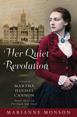 Image for Her Quiet Revolution: A Novel of Martha Hughes Cannon: Frontier Doctor and First Female State Senator