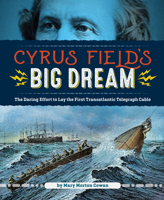 Image for Cyrus Field's Big Dream: The Daring Effort to Lay the First Transatlantic Telegraph Cable