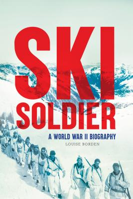 Ski Soldier: A World War II Biography, Louise Borden