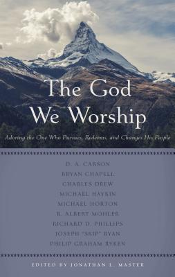 Image for The God We Worship: Adoring the One Who Pursues, Redeems, and Changes His People (Best of Philadelphia Conference on Reformed Theology)