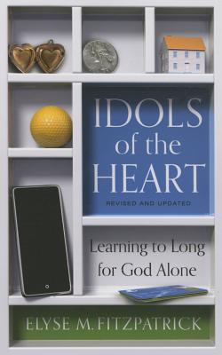 Image for Idols of the Heart: Learning to Long for God Alone, Revised and Updated