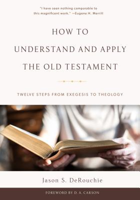 Image for How to Understand and Apply the Old Testament: Twelve Steps from Exegesis to Theology