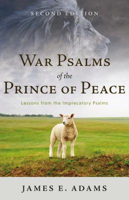 Image for War Psalms of the Prince of Peace: Lessons from the Imprecatory Psalms, Second Edition