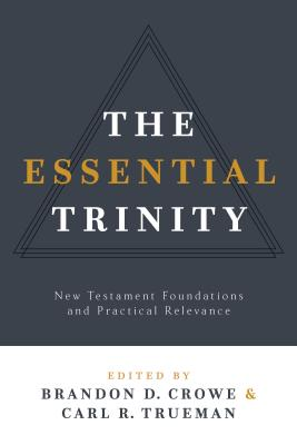 Image for The Essential Trinity: New Testament Foundations and Practical Relevance
