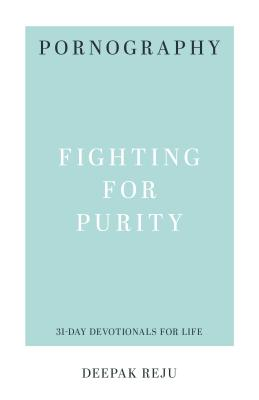 Image for Pornography: Fighting for Purity (31-Day Devotionals for Life)