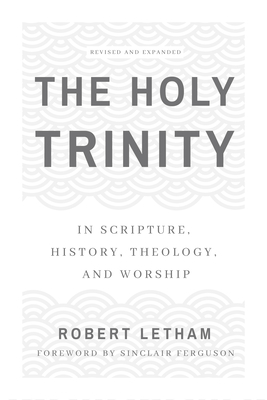 Image for The Holy Trinity: In Scripture, History, Theology, and Worship, Revised and Expanded