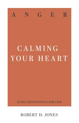 Image for Anger: Calming Your Heart (31-Day Devotionals for Life)