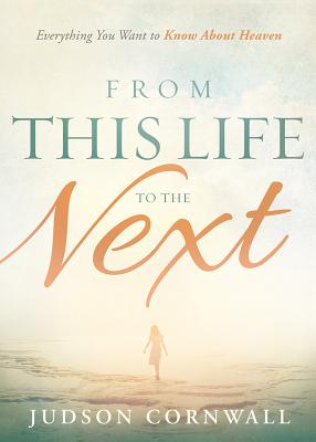 Image for From This Life to the Next: Everything You Want to Know About Heaven