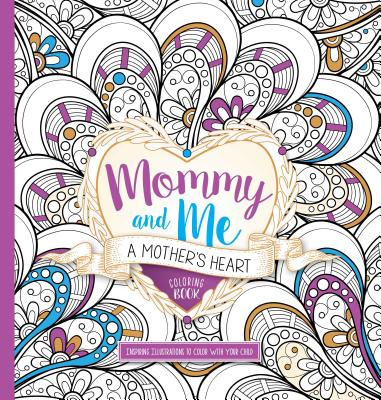 Image for Mommy and Me: A Mothers Heart Coloring Book: Inspiring Illustrations to Color With Your Child