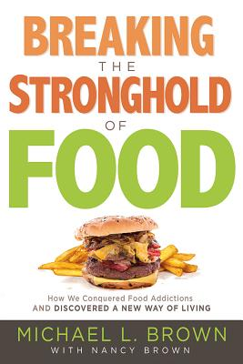 Image for Breaking the Stronghold of Food: How I Conquered Food Addictions and Discovered a New Way of Living