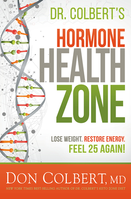 Image for Dr. Colbert's Hormone Health Zone: Lose Weight, Restore Energy, Feel 25 Again!
