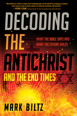 Image for Decoding the Antichrist and the End Times: What the Bible Says and What the Future Holds