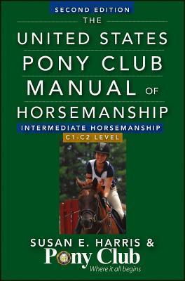 The United States Pony Club Manual Of Horsemanship Intermediate Horsemanship (C Level), Harris, Susan E.