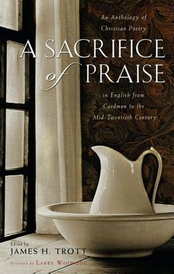 Image for A Sacrifice of Praise: An Anthology of Christian Poetry in English from Caedmon to the Mid-Twentieth Century