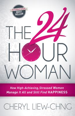The 24-Hour Woman: How High Achieving, Stressed Women Manage It All and Still Find Happiness, Liew-Chng, Cheryl