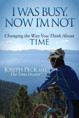 I Was Busy Now I'm Not: Changing the Way You Think About Time (Morgan James Faith), Peck, Joseph