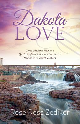 Image for Dakota Love: Three Modern Women's Quilt Projects Lead to Unexpected Romance in South Dakota (Romancing America)