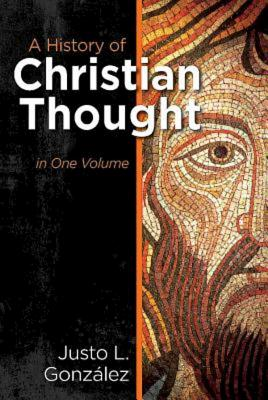 A History of Christian Thought: In One Volume, Justo L. González