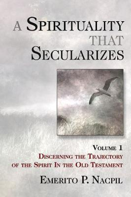 Image for A Spirituality That Secularizes Volume 1: Discerning the Trajectory of the Spirit in the Old Testament